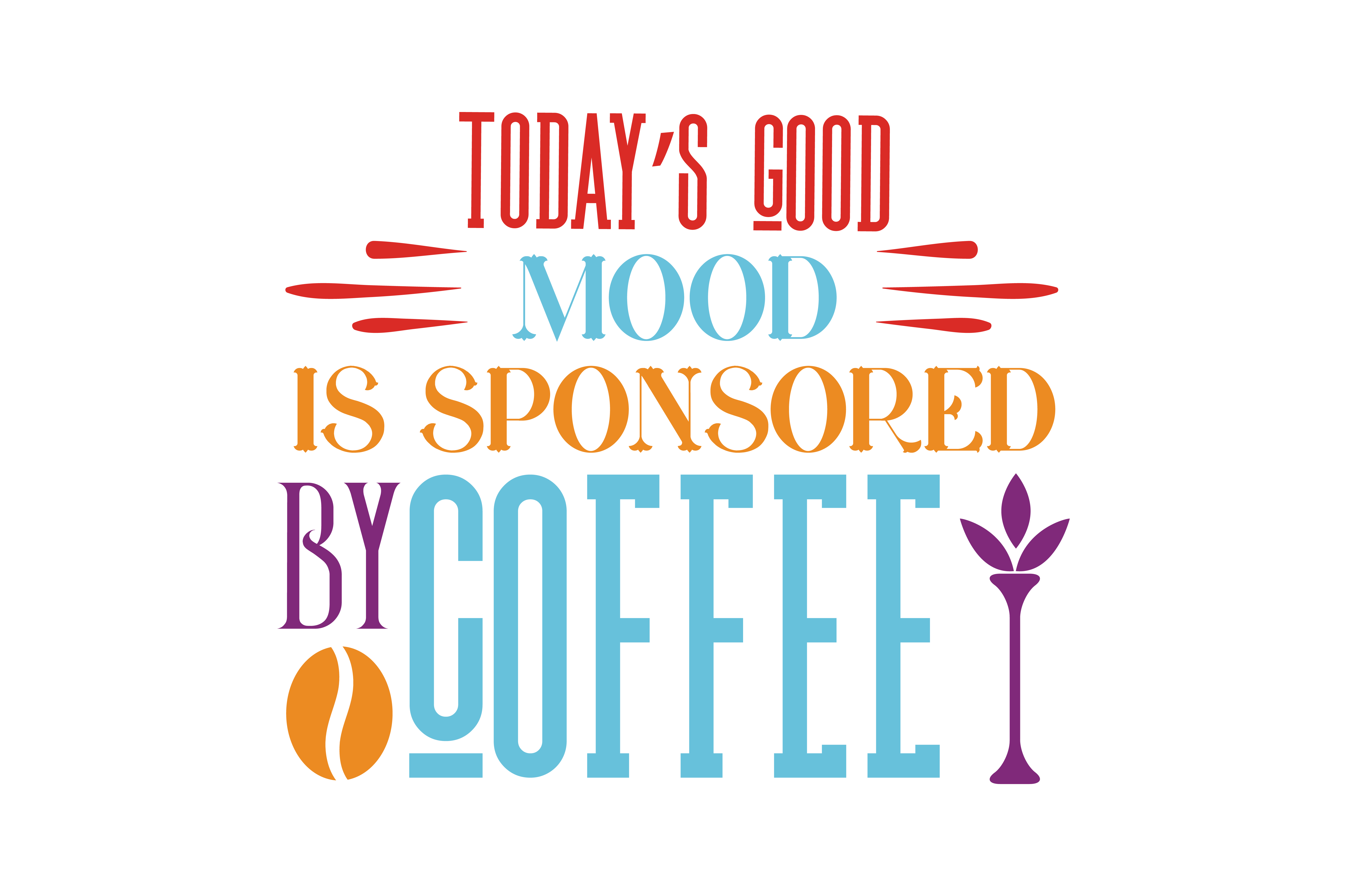 Download Free Today S Mood Is Sponsored By Coffee Quote Svg Cut Graphic By for Cricut Explore, Silhouette and other cutting machines.