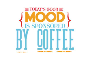 Download Free Today Good Mood Is Sponsored By Coffee Quote Svg Cut Graphic By Thelucky Creative Fabrica for Cricut Explore, Silhouette and other cutting machines.