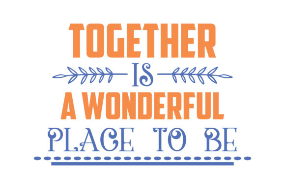 Download Free Together Is A Wonderful Place To Be Quote Svg Cut Graphic By for Cricut Explore, Silhouette and other cutting machines.
