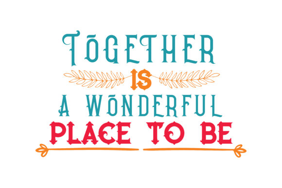 Print on Demand: Together is a Wonderful Place to Be Quote SVG Cut Graphic Crafts By TheLucky