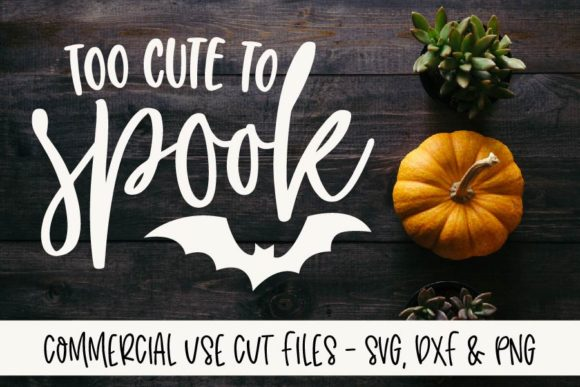 Too Cute to Spook Graphic Crafts By GraceLynnDesigns