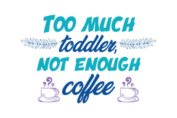Download Free Too Much Toddler Not Enough Coffee Quote Svg Cut Graphic By for Cricut Explore, Silhouette and other cutting machines.