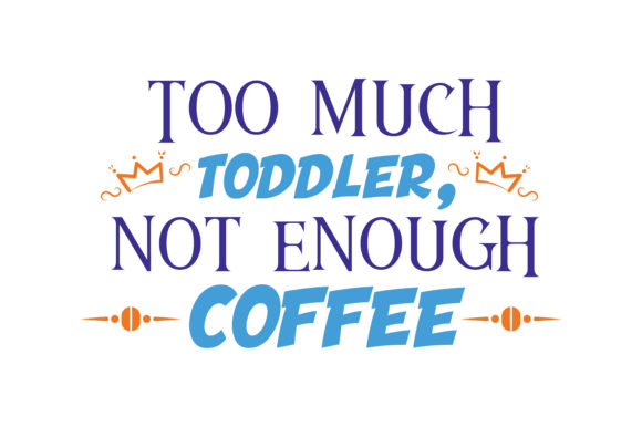 Print on Demand: Too Much Toddler, Not Enough Coffee Quote SVG Cut Graphic Crafts By TheLucky