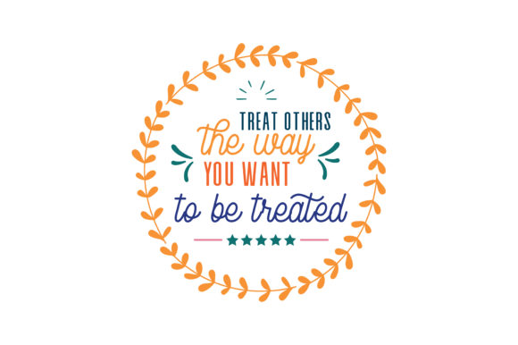 Download Free Treat Others The Way You Want To Be Treated Quote Svg Cut Graphic for Cricut Explore, Silhouette and other cutting machines.