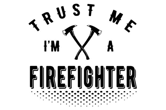 Download Free Trust Me I M A Firefighter Graphic By Zaibbb Creative Fabrica for Cricut Explore, Silhouette and other cutting machines.