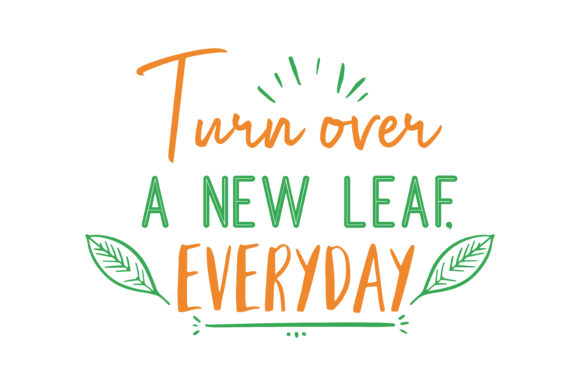 Turn Over A New Leaf, Everyday. Quote SVG Cut Graphic By