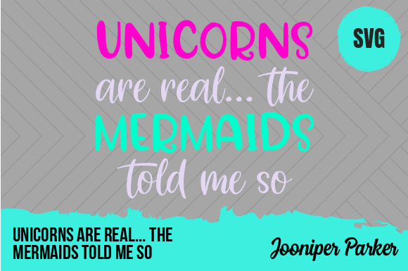 Download Free Unicorns Are Real The Mermaids Told Me So Graphic By Jooniper for Cricut Explore, Silhouette and other cutting machines.