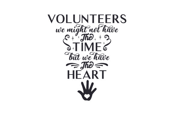 Download Free Volunteers We Might Not Have The Time But We Have The Heart Svg for Cricut Explore, Silhouette and other cutting machines.