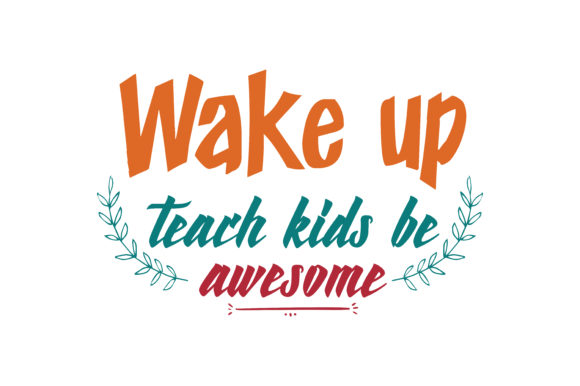 Download Free Wake Up Teach Kids Be Awesome Quote Svg Cut Graphic By Thelucky for Cricut Explore, Silhouette and other cutting machines.