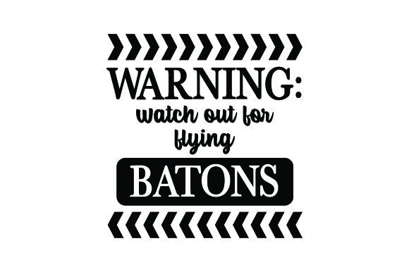 Warning: Watch out for Flying Batons Quotes Craft Cut File By Creative Fabrica Crafts - Image 1