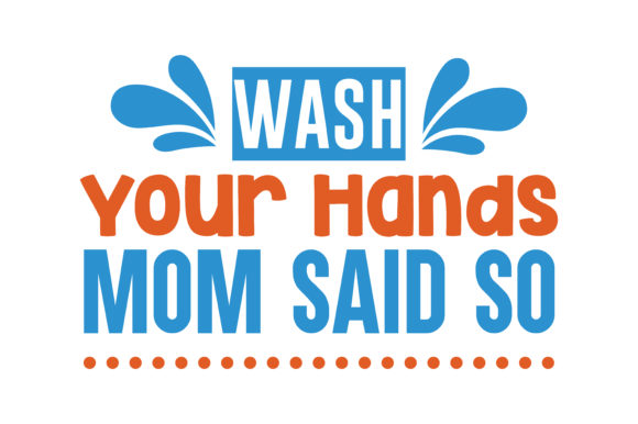 Wash Your Hands Mom Said So Quote Svg Cut Graphic By Thelucky