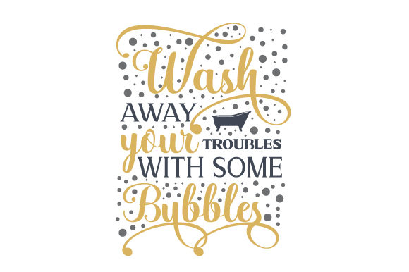 Wash Away Your Troubles with Some Bubbles Badezimmer Plotterdatei von Creative Fabrica Crafts