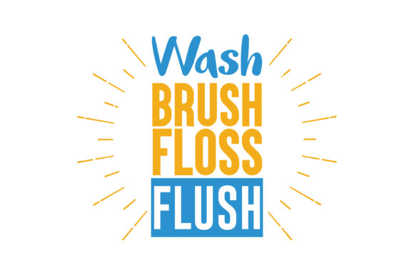 Wash Brush Floss Flush Quote Svg Cut Graphic By Thelucky