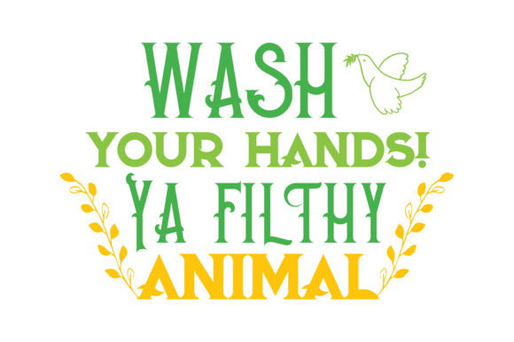 Wash Your Hands Ya Filthy Animal Quote Svg Cut Graphic By