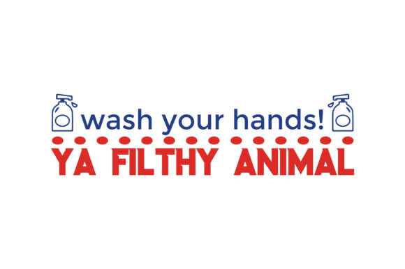 Print on Demand: Wash Your Hands! Ya Filthy Animal Quote SVG Cut Graphic Crafts By TheLucky
