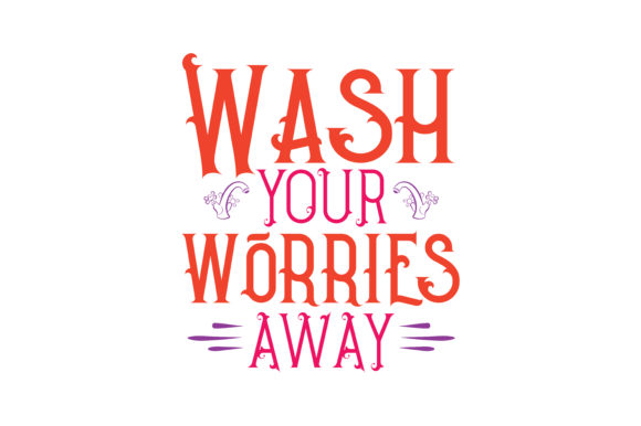 Wash Your Worries Away Quote Svg Cut Graphic By Thelucky