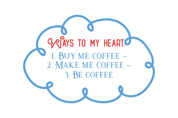 Download Free Ways To My Heart 1 Buy Me Coffee 2 Make Me Coffee 3 Be for Cricut Explore, Silhouette and other cutting machines.