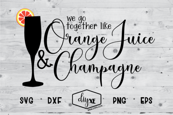 We Go Together Like Orange Juice Champagne Svg Graphic By