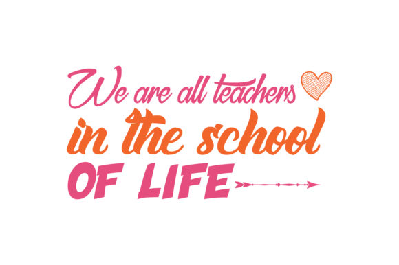 Download Free We Are All Teachers In The School Of Life Quote Svg Cut Graphic for Cricut Explore, Silhouette and other cutting machines.