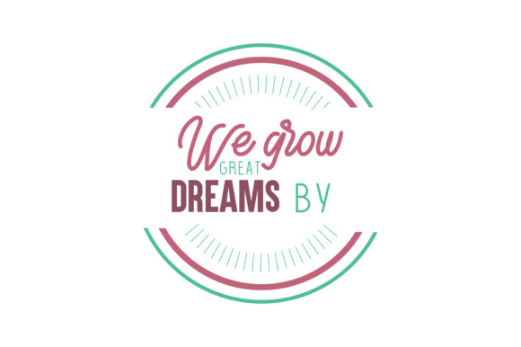 Download Free We Grow Great By Dreams Quote Svg Cut Graphic By Thelucky for Cricut Explore, Silhouette and other cutting machines.