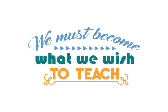 Download Free We Must Become What We Wish To Teach Quote Svg Cut Graphic By for Cricut Explore, Silhouette and other cutting machines.