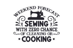 Weekend Forecast Sewing with Zero Chance of Cleaning or Cooking Craft Design By Creative Fabrica Crafts