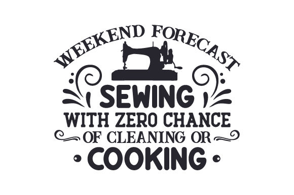 Weekend Forecast Sewing with Zero Chance of Cleaning or Cooking Craft Design By Creative Fabrica Crafts Image 1