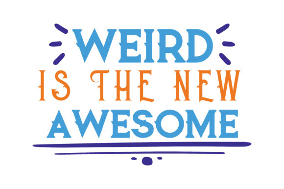 Print on Demand: Weird is the New Awesome Quote SVG Cut Graphic Crafts By TheLucky