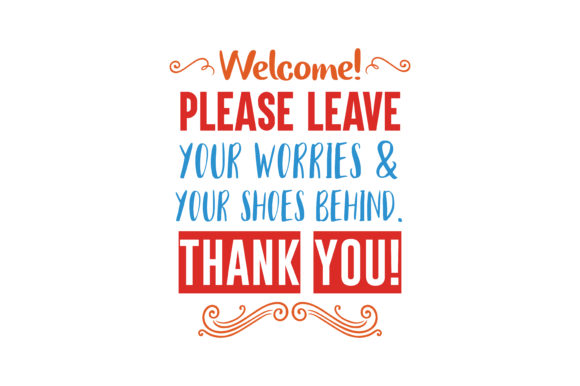 Download Free Welcome Please Leave Your Worries Your Shoes Behind Thank for Cricut Explore, Silhouette and other cutting machines.