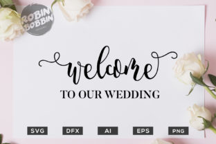 Download Free Welcome To Our Wedding Graphic By Robinbobbindesign Creative for Cricut Explore, Silhouette and other cutting machines.