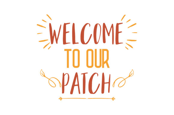 Download Free Welcome To Our Patch Quote Svg Cut Graphic By Thelucky for Cricut Explore, Silhouette and other cutting machines.