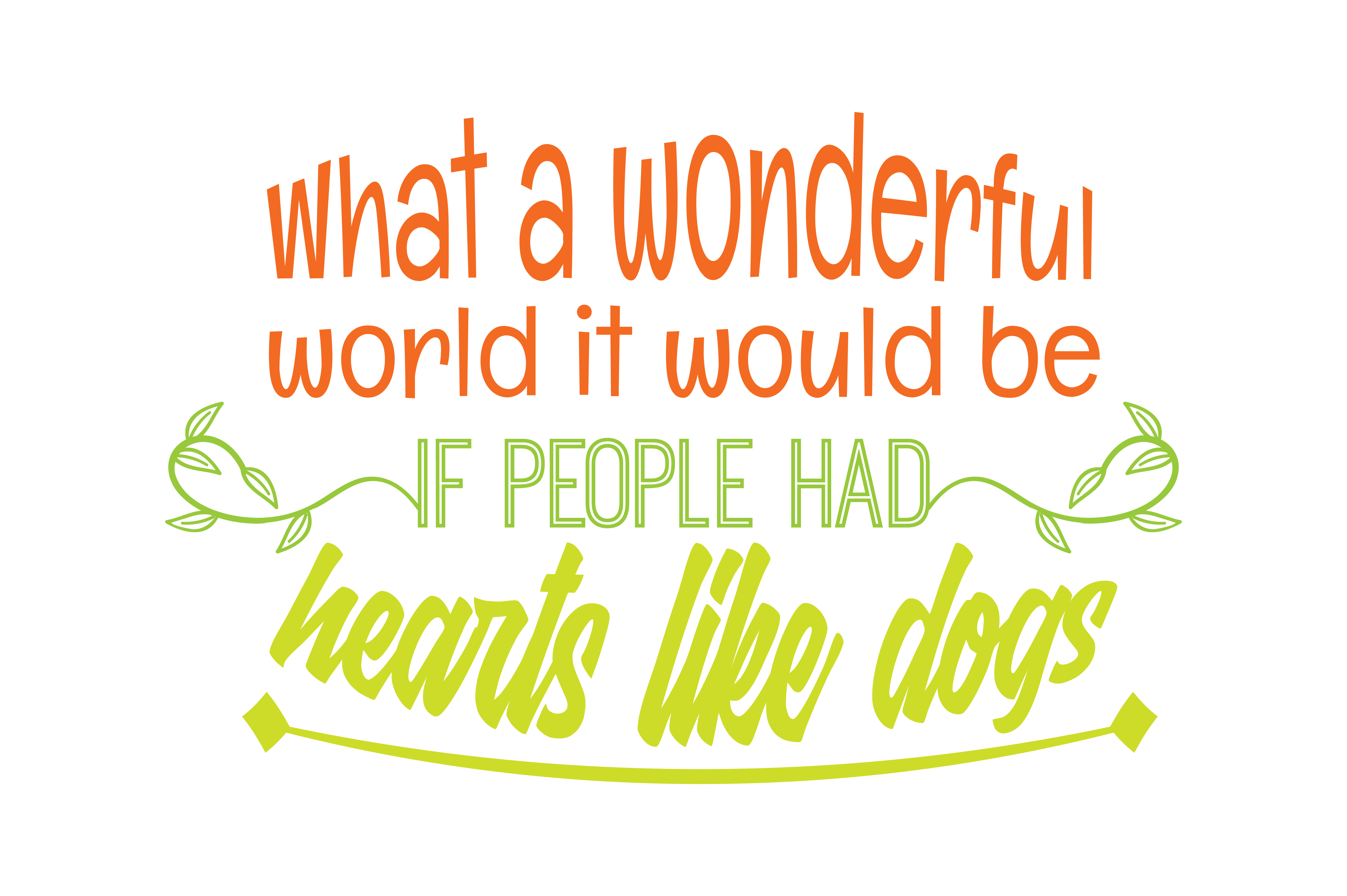 Download Free What A Wonderful World It Would Be If People Had Hearts Like Dogs for Cricut Explore, Silhouette and other cutting machines.