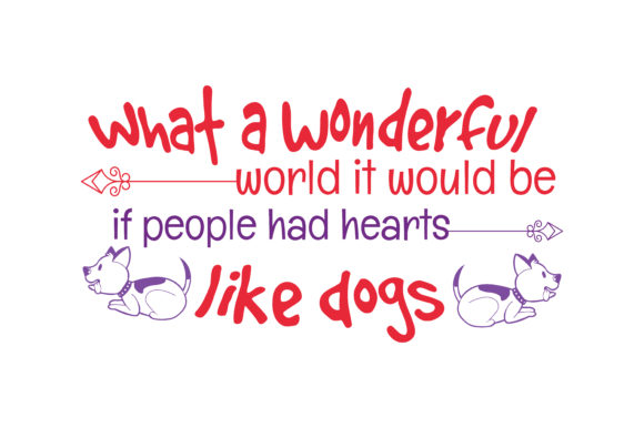 Print on Demand: What a Wonderful World It Would Be if People Had Hearts Like Dogs Quote SVG Cut Graphic Crafts By TheLucky