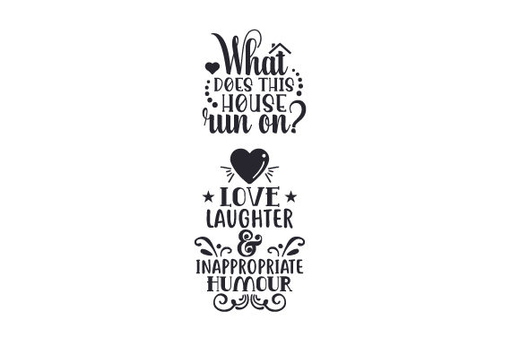 Download Free What Does This House Run On Love Laughter Inappropriate Humour for Cricut Explore, Silhouette and other cutting machines.
