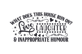 What Does This House Run on? Love, Laughter & Inappropriate Humour Quotes Craft Cut File By Creative Fabrica Crafts