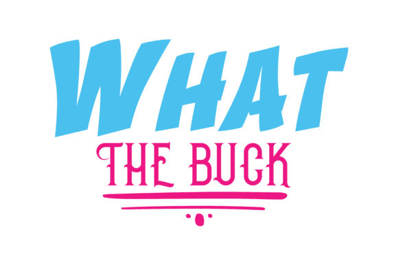 Print on Demand: What the Buck Quote SVG Cut Graphic Crafts By TheLucky