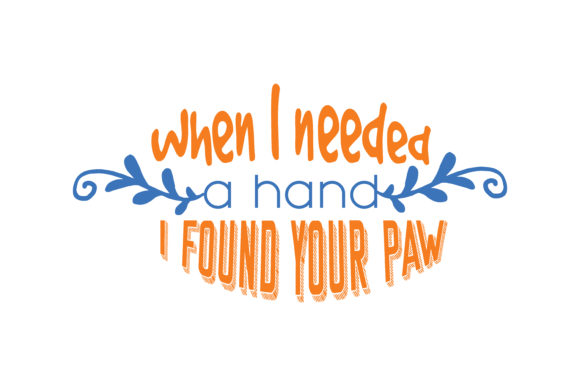 Print on Demand: When I Needed a Hand, I Found Your Paw Quote SVG Cut Graphic Crafts By TheLucky