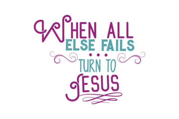 When All Else Fails… Turn To Jesus Quote SVG Cut Graphic