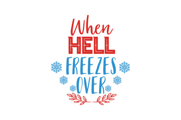 Download Free When Hell Freezes Over Quote Svg Cut Graphic By Thelucky for Cricut Explore, Silhouette and other cutting machines.