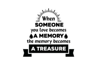 When Someone You Love Becomes a Memory the Memory Becomes a Treasure Remembrance Craft Cut File By Creative Fabrica Crafts
