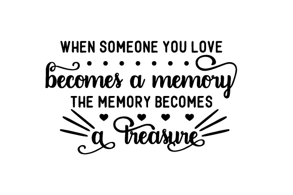 When Someone You Love Becomes A Memory That Memory Becomes A: When Someone You Love Becomes A Memory The Memory Becomes