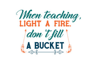 Download Free When Teaching Light A Fire Don T Fill A Bucket Quote Svg Cut for Cricut Explore, Silhouette and other cutting machines.