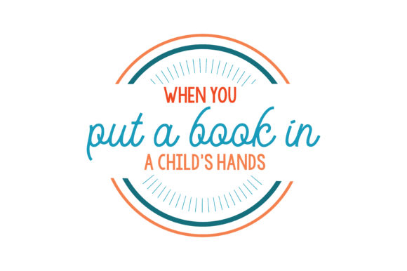 Download Free When You Put A Book In A Child S Hands Quote Svg Cut Graphic By for Cricut Explore, Silhouette and other cutting machines.