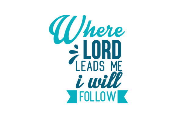 Print on Demand: Where Lord Leads Me I Will Follow Quote SVG Cut Graphic Crafts By TheLucky