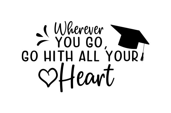 Wherever you go, go with all your heart