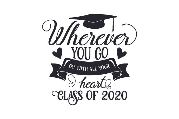 Wherever You Go, Go with All Your Heart - Class of 2020 Schule & Lehrer Plotterdatei von Creative Fabrica Crafts