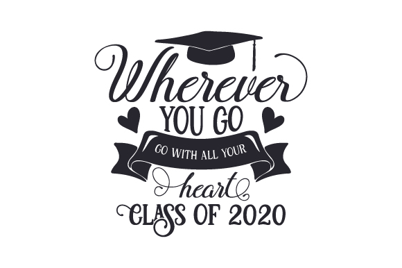 Download Free Wherever You Go Go With All Your Heart Class Of 2020 Archivos for Cricut Explore, Silhouette and other cutting machines.