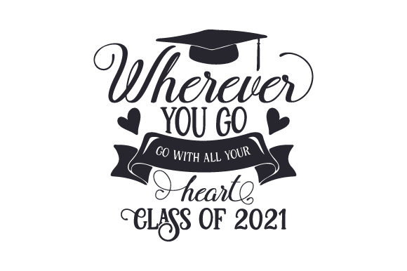 Download Free Wherever You Go Go With All Your Heart Class Of 2021 Svg Cut for Cricut Explore, Silhouette and other cutting machines.