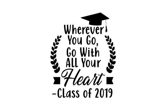 Download Free Wherever You Go Go With All Your Heart Class Of 2019 Svg Cut for Cricut Explore, Silhouette and other cutting machines.