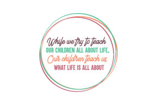 Download Free While We Try To Teach Our Children All About Life Our Children for Cricut Explore, Silhouette and other cutting machines.